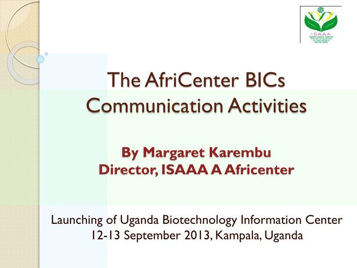 The africenter bics communication activities by margaret karembu director isaaa a africenter