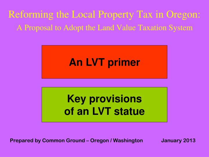 Reforming the local property tax in oregon a proposal to adopt the land value taxation system