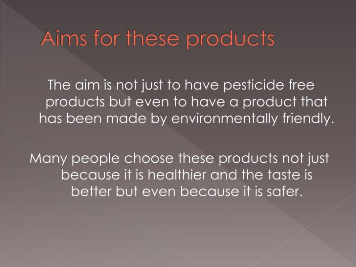 Aims for these products