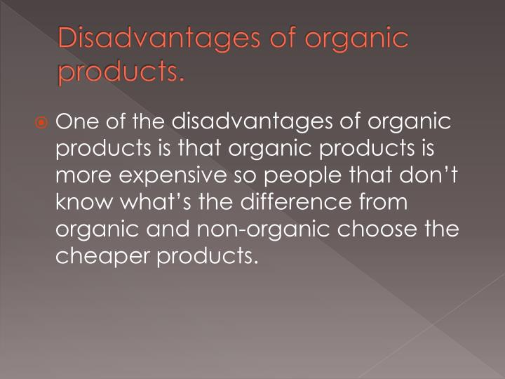 Disadvantages of organic products.