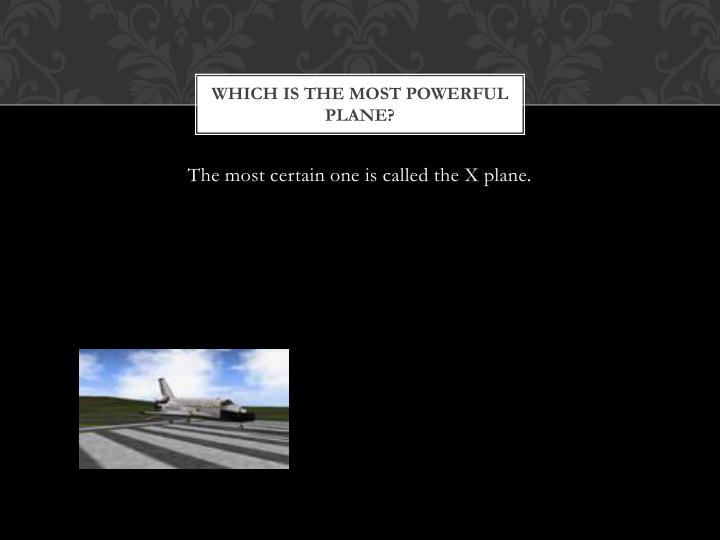 Which is the most powerful plane?