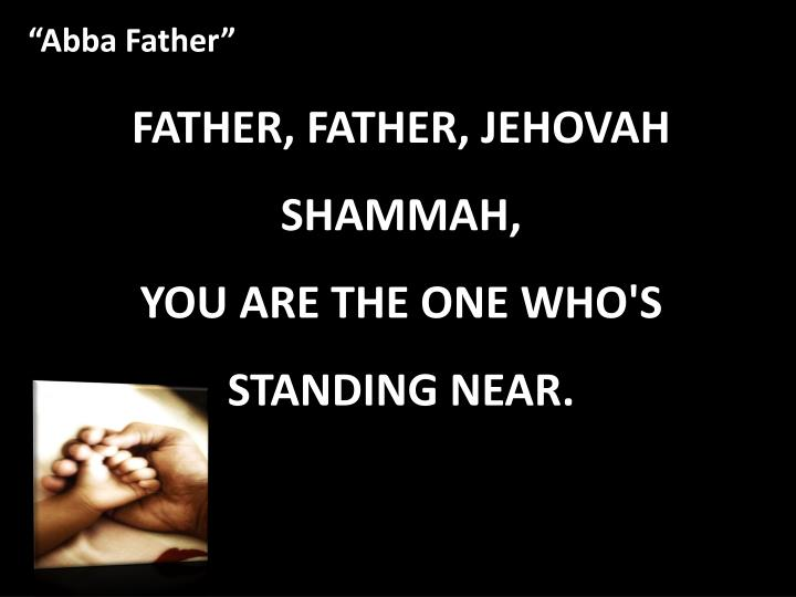 FATHER, FATHER, JEHOVAH