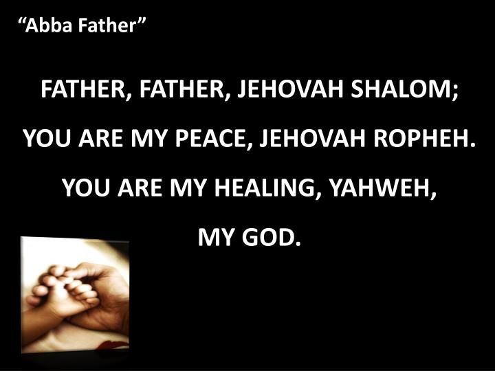 FATHER, FATHER, JEHOVAH SHALOM;