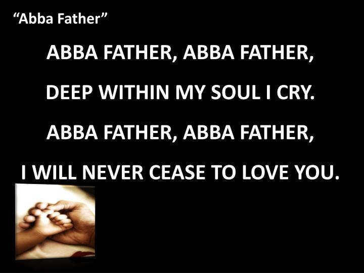 ABBA FATHER, ABBA FATHER,