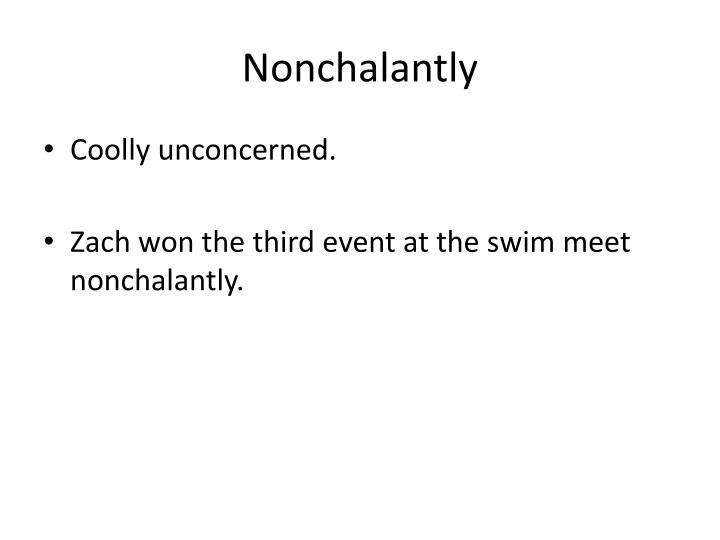 Nonchalantly