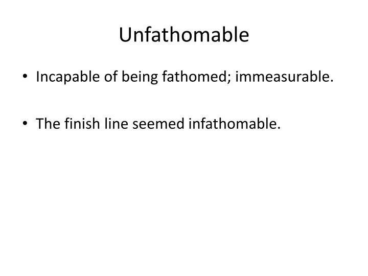Unfathomable
