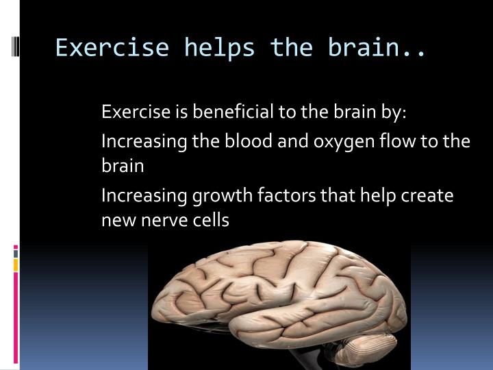 Exercise helps the brain..