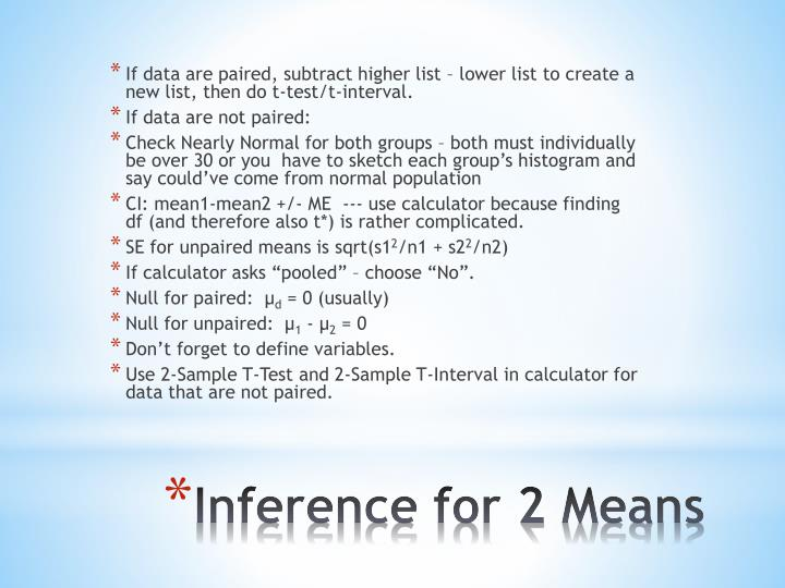 If data are paired, subtract higher list – lower list to create a new list, then do t-test/t-interval.