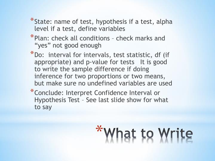State: name of test, hypothesis if a test, alpha level if a test, define variables