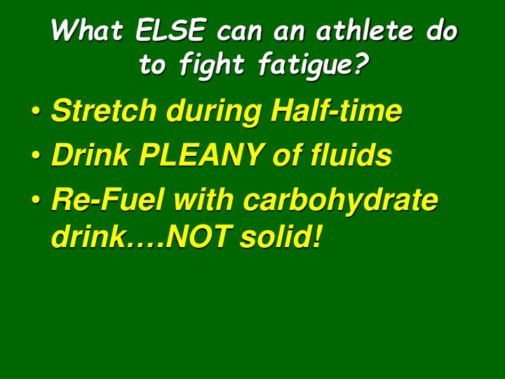 What ELSE can an athlete do to fight fatigue?