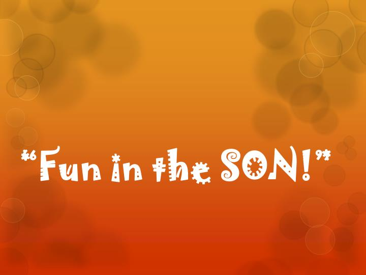 Fun in the son