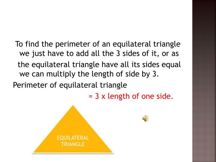 To find the perimeter of an equilateral triangle we just have to add all the 3 sides of it, or as