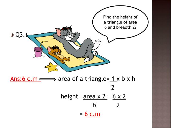Find the height of a triangle of area 6 and breadth 2?