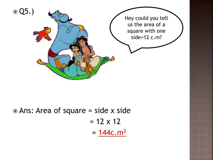 Hey could you tell us the area of a square with one side=12