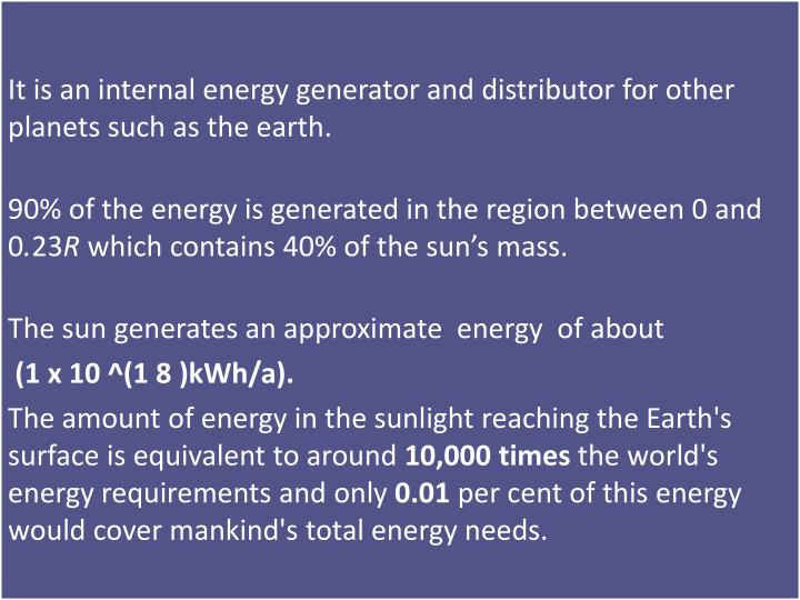 It is an internal energy generator and distributor for other planets such as the earth.