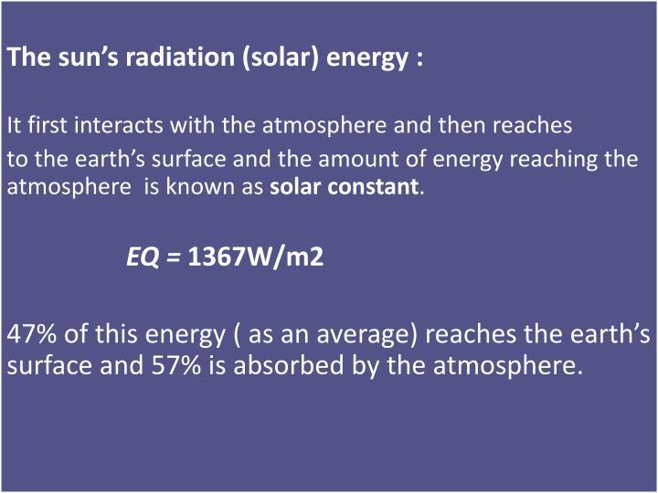 The sun's radiation (solar) energy :