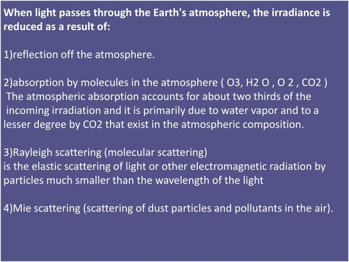 When light passes through the Earth's atmosphere, the irradiance is reduced as a result of