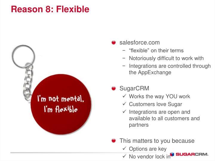 Reason 8: Flexible