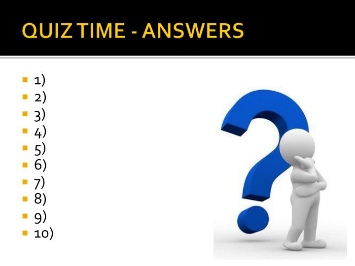 QUIZ TIME - ANSWERS