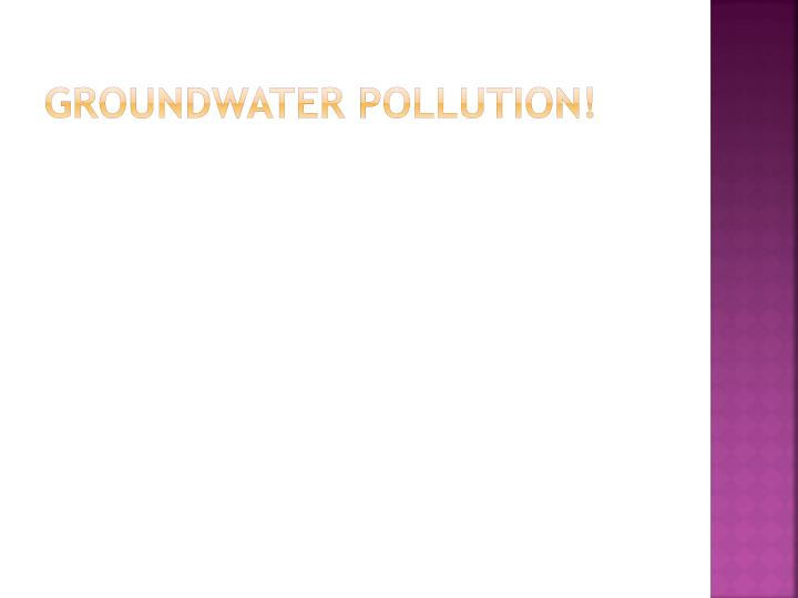 groundwater pollution!