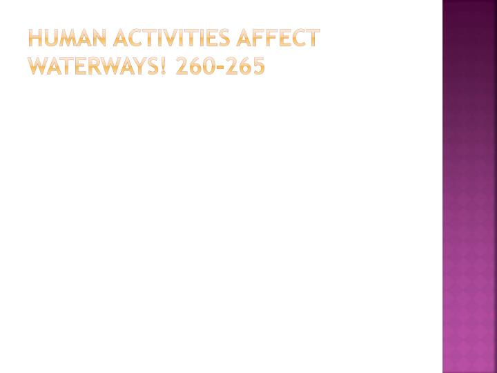 human activities affect waterways! 260-265