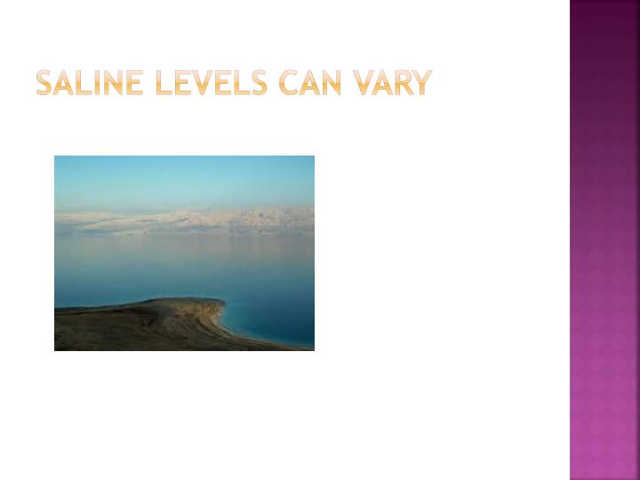 saline levels can vary