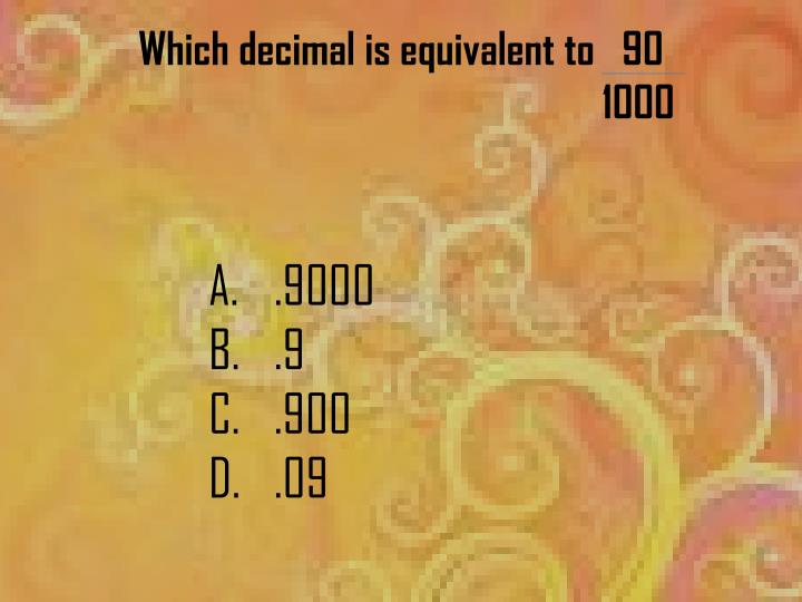 Which decimal is equivalent to   90
