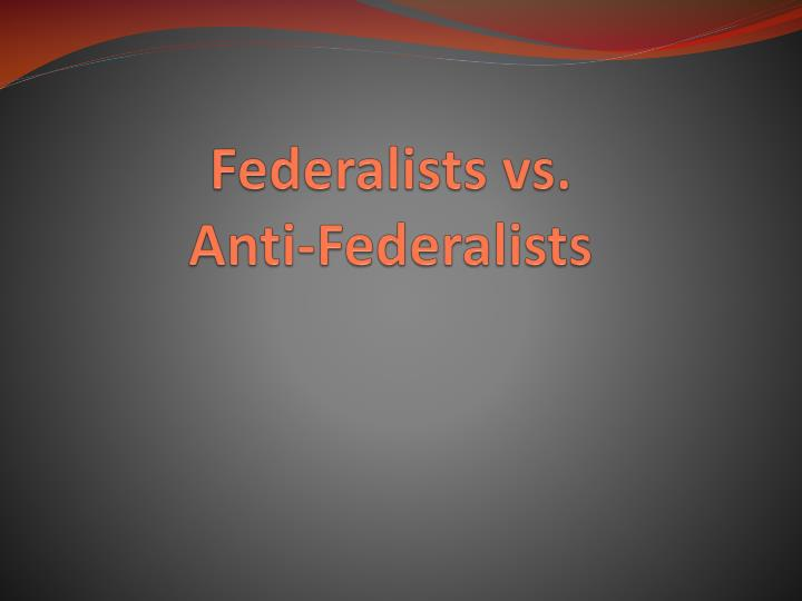 Federalists vs anti federalists