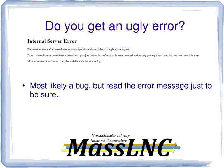 Do you get an ugly error?