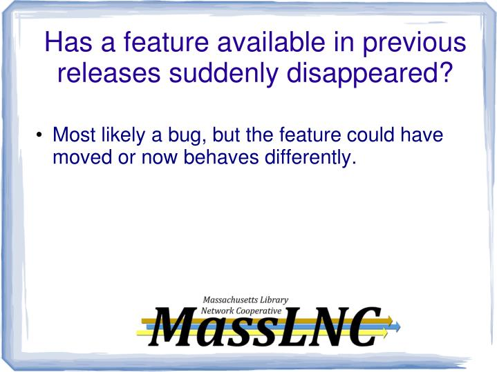 Has a feature available in previous releases suddenly disappeared?