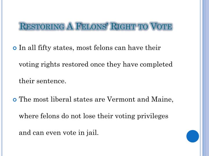 should felons vote Should we let felons vote we should give the vote to citizens, in or out of prison, whom we wish to hold responsible for violating laws that are not just ours.