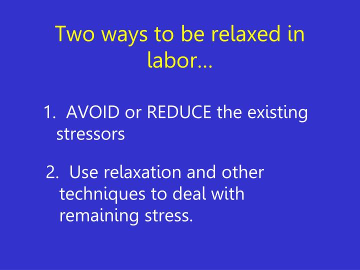 Two ways to be relaxed in labor…