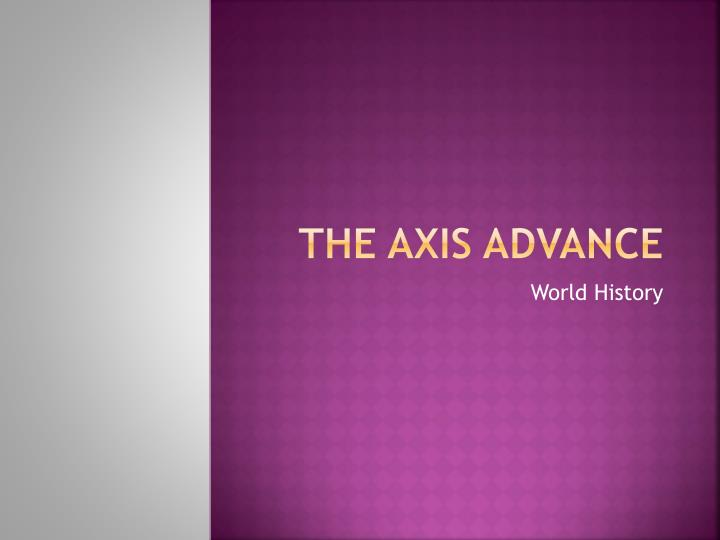 The Axis Advance