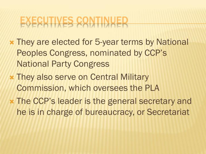 They are elected for 5-year terms by National Peoples Congress, nominated by CCP's National Party Congress