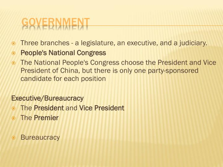 Three branches - a legislature, an executive, and a judiciary.