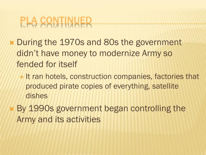 During the 1970s and 80s the government didn't have money to modernize Army so fended for itself