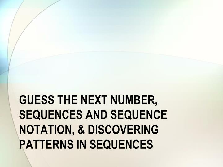 Guess the next number sequences and sequence notation discovering patterns in sequences