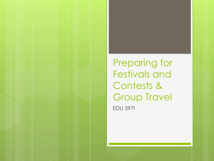Preparing for festivals and contests group travel