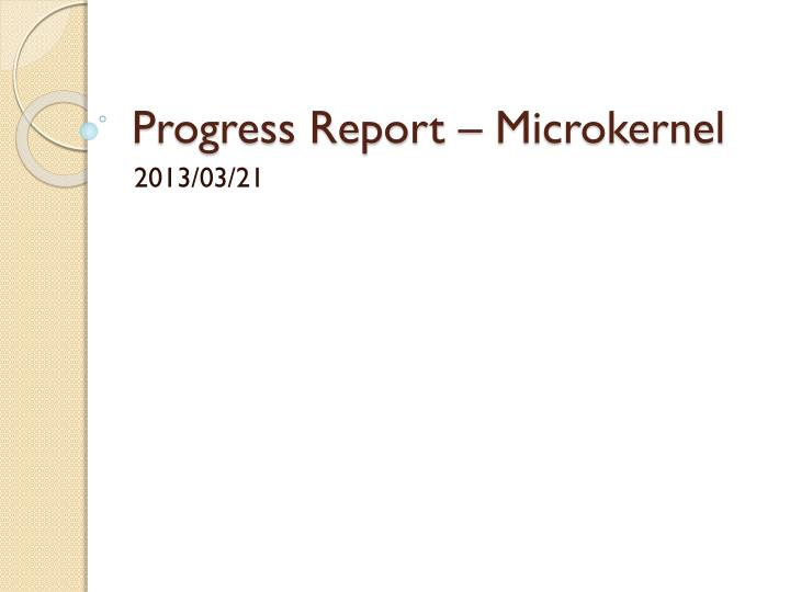 Progress report microkernel
