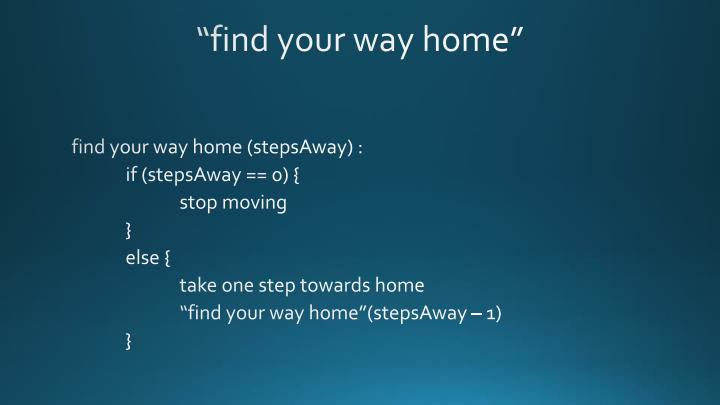 """find your way home"""