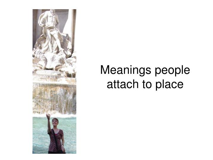 Meanings people attach to place
