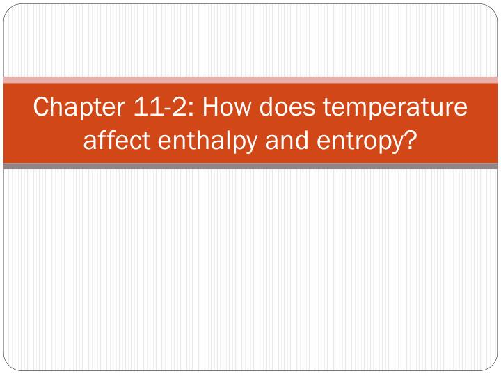 chapter 11 2 how does temperature affect enthalpy and entropy