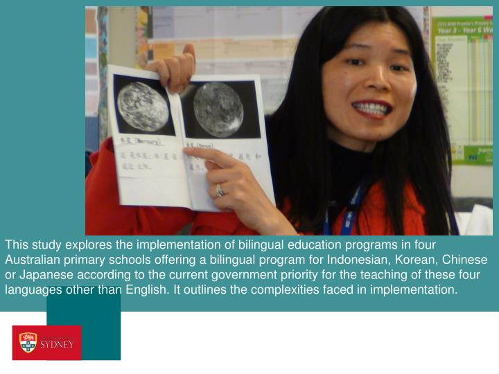 This study explores the implementation of bilingual education programs in four Australian primary sc...