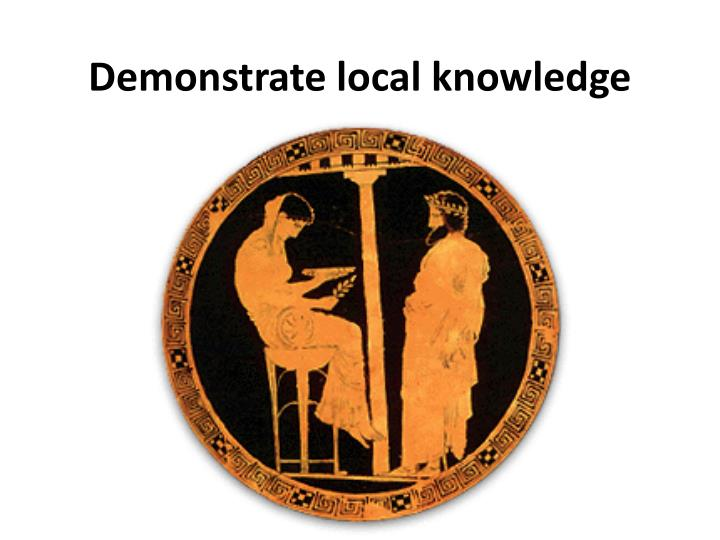 Demonstrate local knowledge