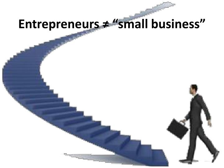 "Entrepreneurs ≠ ""small"