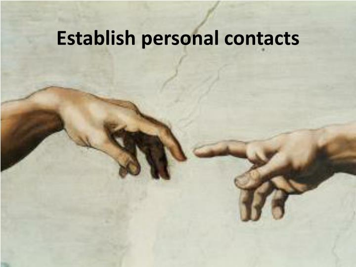 Establish personal contacts