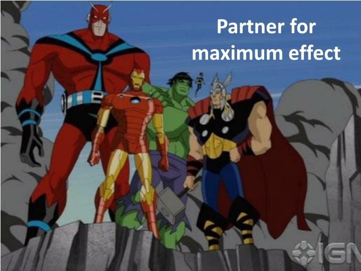 Partner for maximum effect