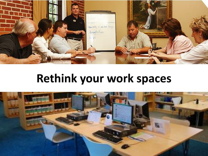 Rethink your work spaces