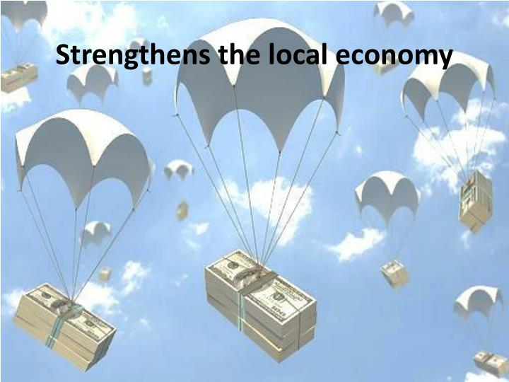 Strengthens the local economy