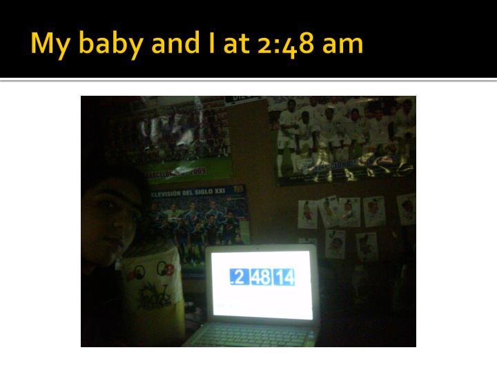 My baby and I at 2:48 am